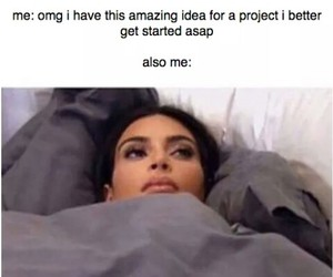 Lazy, project, and relatable image