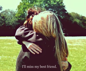 best friend, miss, and i miss my best friend image