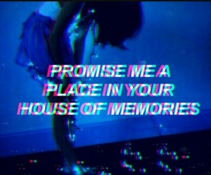 PROMISE ME A PLACE IN YOUR HOUSER OF MEMORIES