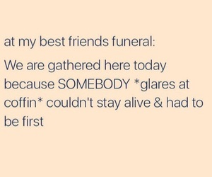funny, best friends, and funeral image