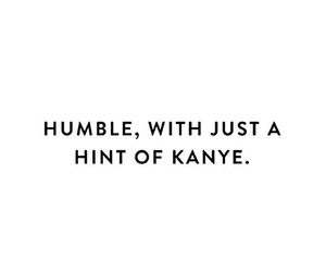 humble, kanye, and black and white image