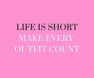 fashion, inspiring, and life is too short image