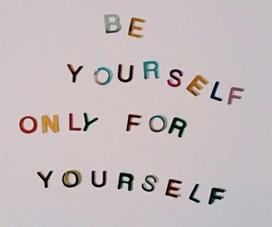 be yourself, life goal, and confidence image