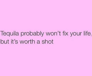problems, Shots, and tequila image