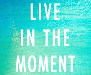 live, quote, and moment image