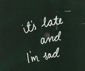sad, Late, and quotes image