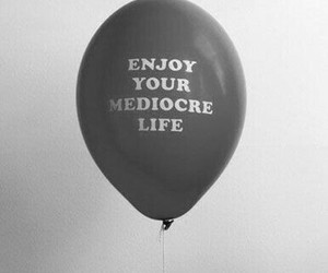 life, mediocre, and enjoy image
