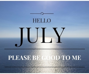 hello july, welcome july, and hello july please be good image