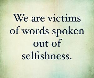 selfishness, words, and victim image