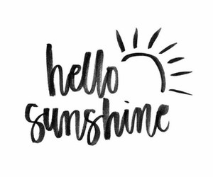 quotes, sunshine, and hello image