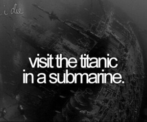 titanic, submarine, and before i die image