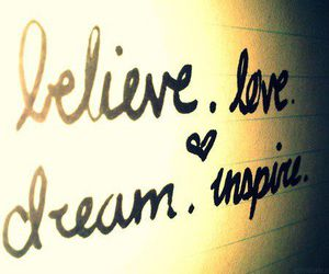 inspire, love, and believe image