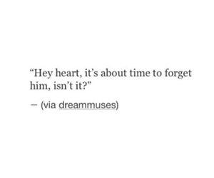 quotes, heart, and forget image