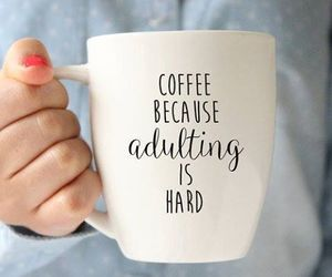 coffee, quotes, and adulting image