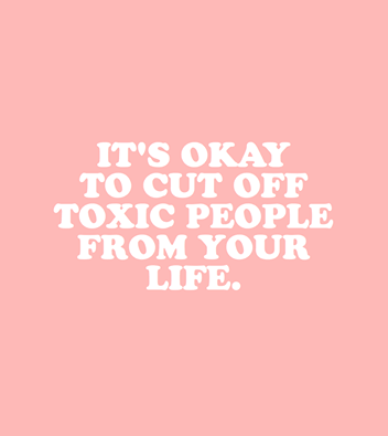 It\'s okay to cut off toxic people from your life.\