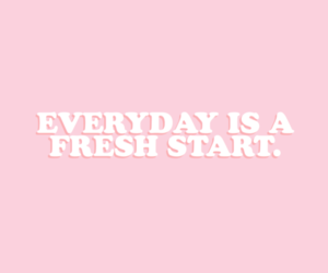 pink, fresh start, and quotes image