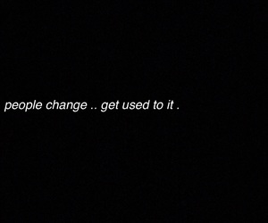 people change and get used to it image