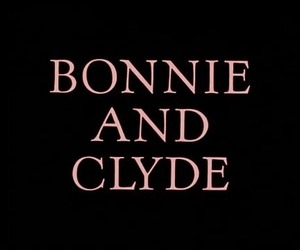 bonnie and clyde, quotes, and Bonnie image