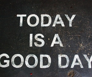 today, good, and quotes image