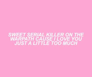 pink, quote, and serial killer image