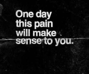 pain, quotes, and sense image
