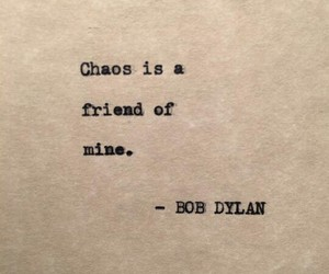 quotes, bob dylan, and chaos image