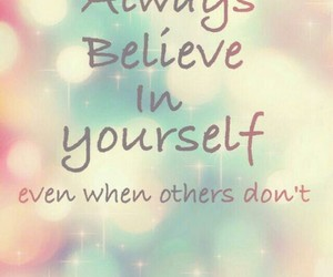 believe, yourself, and always image