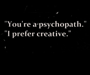 creative, quotes, and psychopath image