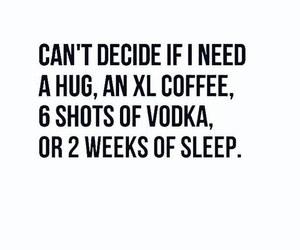 sleep, vodka, and coffee image
