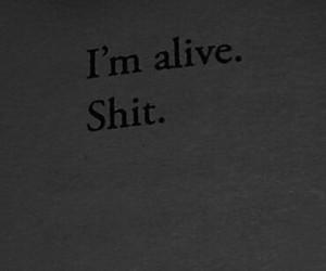 shit, alive, and sad image