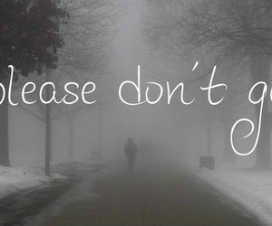 sad, don't go, and black and white image