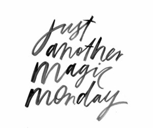 magic, monday, and quote image