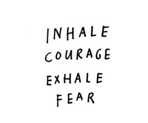 courage, exhale, and inhale image