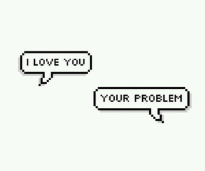 aesthetic, I Love You, and your problem image