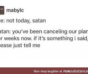 please just tell me, funny tumblr post, and not today satan image