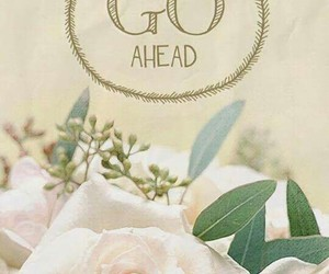 ahead, go, and roses image