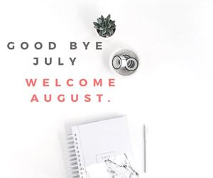 hello august, flat lay, and good bye july image
