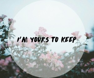 flowers, quotes, and im yours image