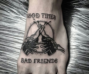good times, bad friends, and tattoo image