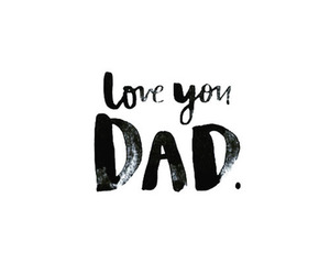 love, dad, and quotes image