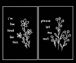 flowers, quotes, and tired image