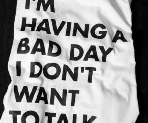 bad day, shirt, and quotes image