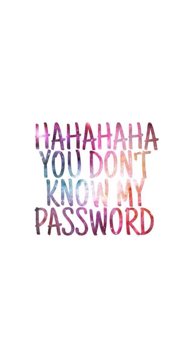 Hahaha You Don T Know My Password Wallpaper On We Heart It