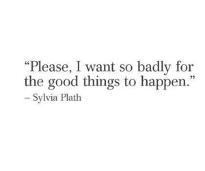 quotes, good things, and sylvia plath image