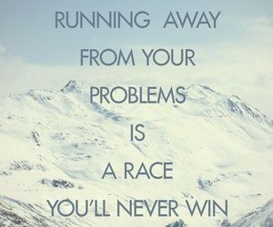 problem, running away, and never win image