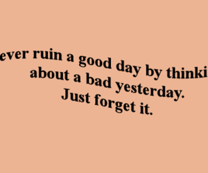 good day and forget it image