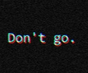 don't go, text, and go image