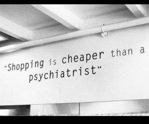 shopping, quote, and psychiatrist image