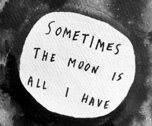 moon, all i have, and quote image