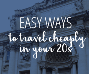 Ways to Travel Cheaply in Your 20s